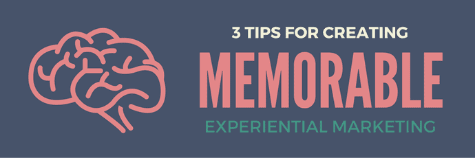 3 Tips for Creating Memorable Experiential Marketing