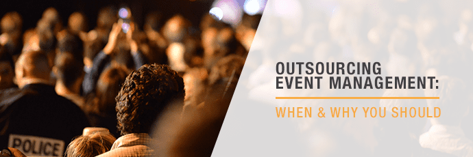 Outsourcing Event Management: When & Why You Should