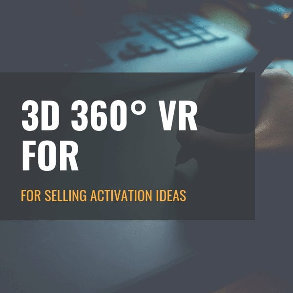 3D 360° VR for Selling Activation Ideas