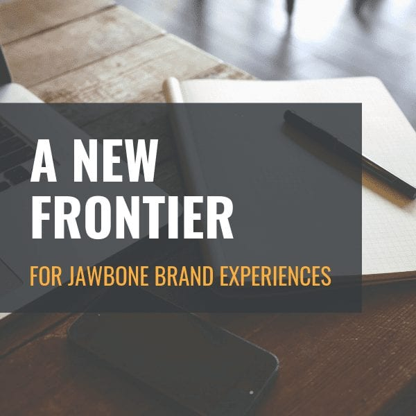 A New Frontier for Jawbone Brand Experiences