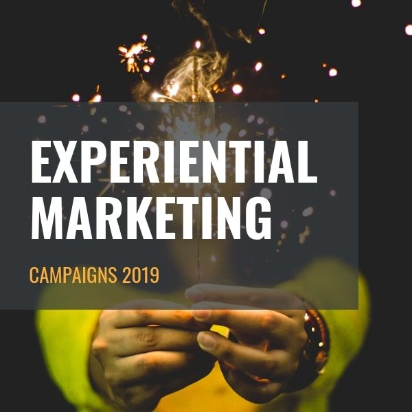 Experiential Marketing Campaigns 2019