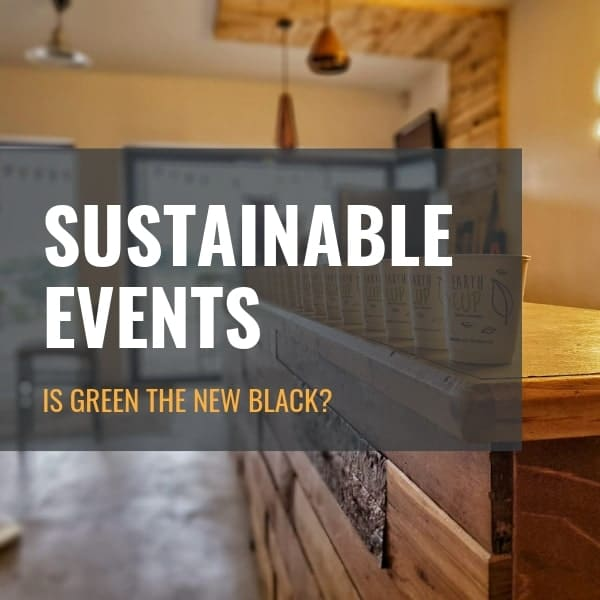 Sustainable Events: Is Green the New Black?