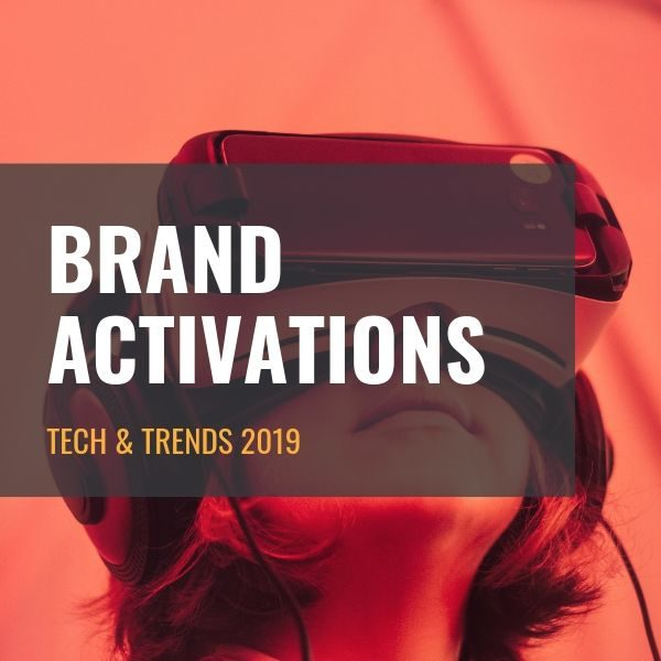Tech & Trends 2019: What's Driving Brand Activations?