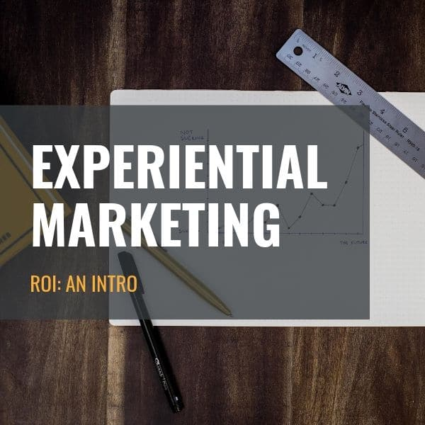 Measuring Experiential Marketing ROI in 2019