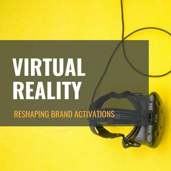 Virtual Reality: Reshaping Brand Activations