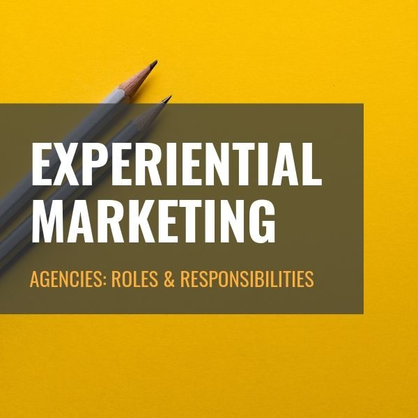 Experiential Marketing Agencies: Roles & Responsibilities