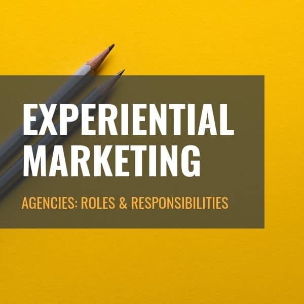 Experiential Marketing Agencies: Roles & Responsibilities