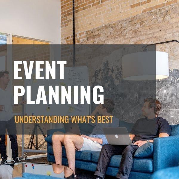 Event Planning: Understanding What's Best
