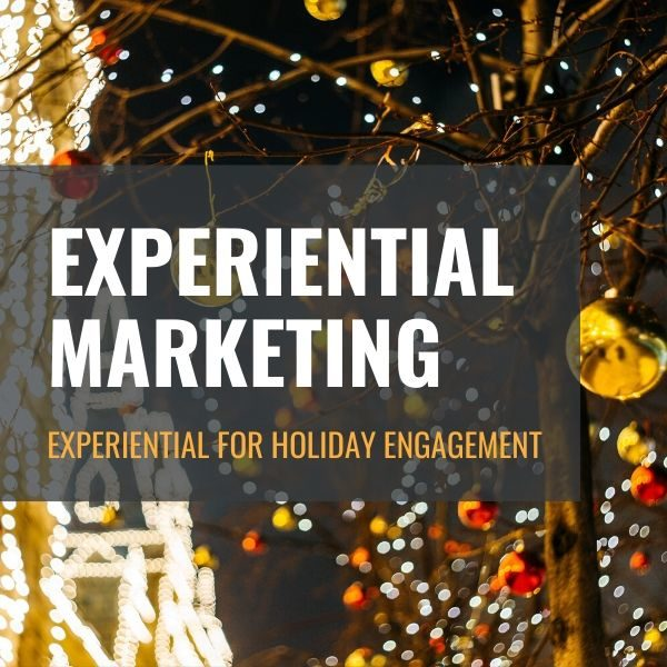 Get Experiential Marketing For Holiday Engagement