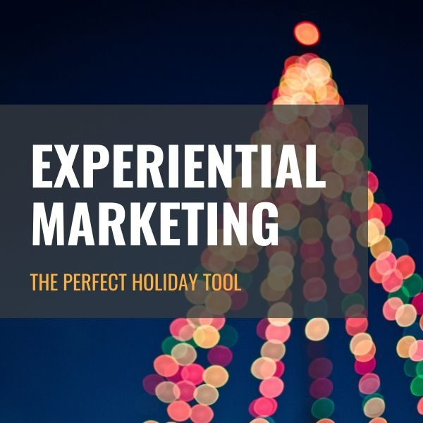 Experiential Marketing: The Perfect Holiday Tool
